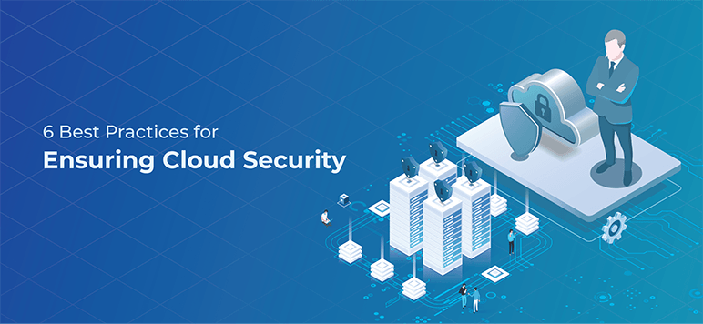 6 Best Practices For Ensuring Cloud Security