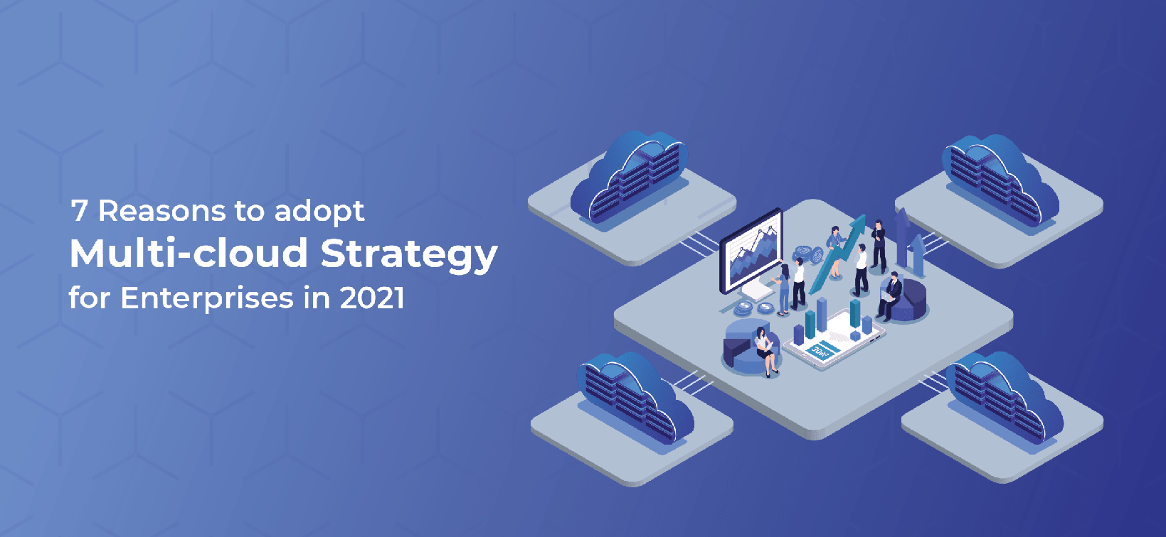 7 Reasons to Adopt Multi-Cloud Strategy for Enterprises in 2021